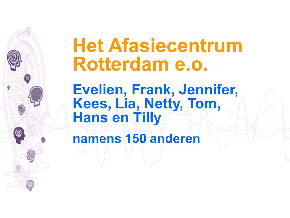 Het Afasiecentrum Rotterdam e.o. Evelien, Frank, Jennifer, Kees, Lia, Netty, Tom, Hans en Tilly namens 150 anderen