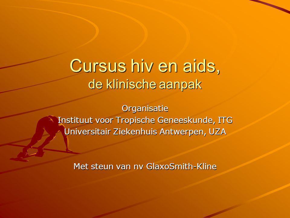 Cursus hiv en aids, de klinische aanpak Organisatie Instituut voor Tropische Geneeskunde, ITG Universitair Ziekenhuis Antwerpen, UZA Met steun van nv