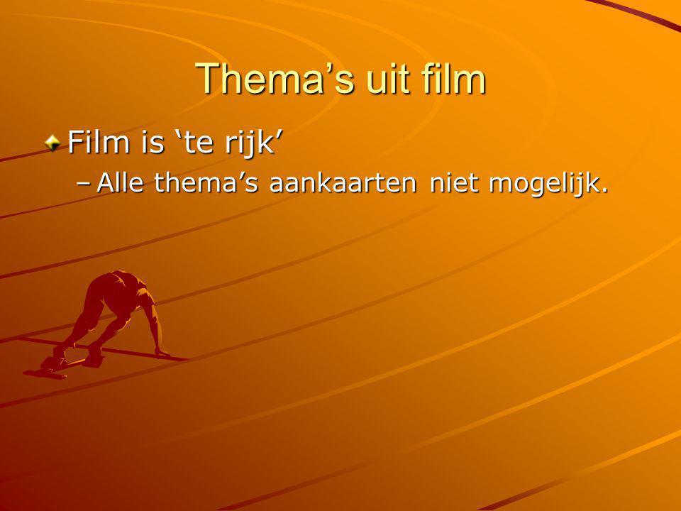 Thema's uit film Film is 'te rijk' –Alle thema's aankaarten niet mogelijk.