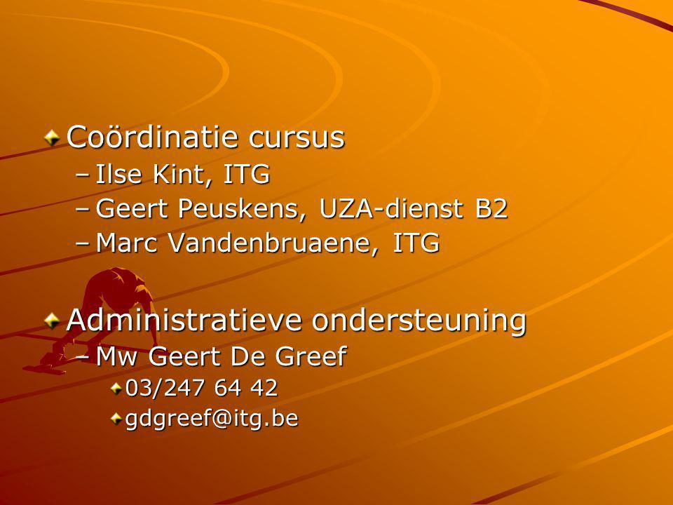 Coördinatie cursus –Ilse Kint, ITG –Geert Peuskens, UZA-dienst B2 –Marc Vandenbruaene, ITG Administratieve ondersteuning –Mw Geert De Greef 03/247 64