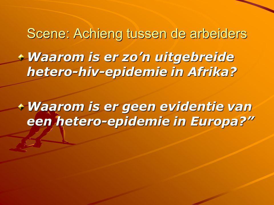 Scene: Achieng tussen de arbeiders Waarom is er zo'n uitgebreide hetero-hiv-epidemie in Afrika? Waarom is er geen evidentie van een hetero-epidemie in