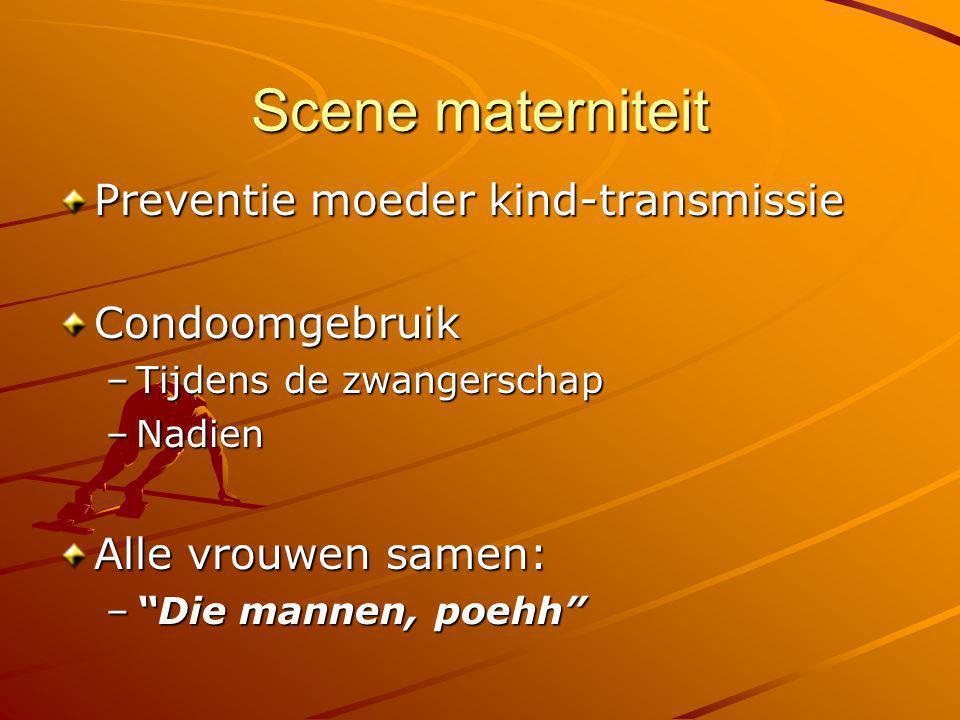 "Scene materniteit Preventie moeder kind-transmissie Condoomgebruik –Tijdens de zwangerschap –Nadien Alle vrouwen samen: –""Die mannen, poehh"""