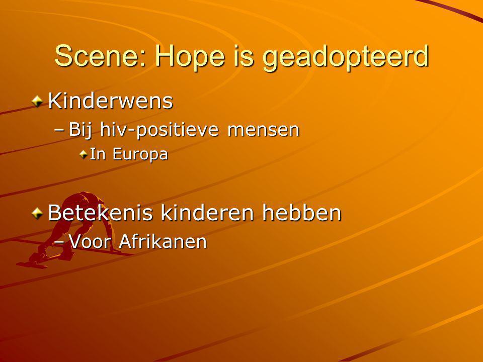 Scene: Hope is geadopteerd Kinderwens –Bij hiv-positieve mensen In Europa Betekenis kinderen hebben –Voor Afrikanen