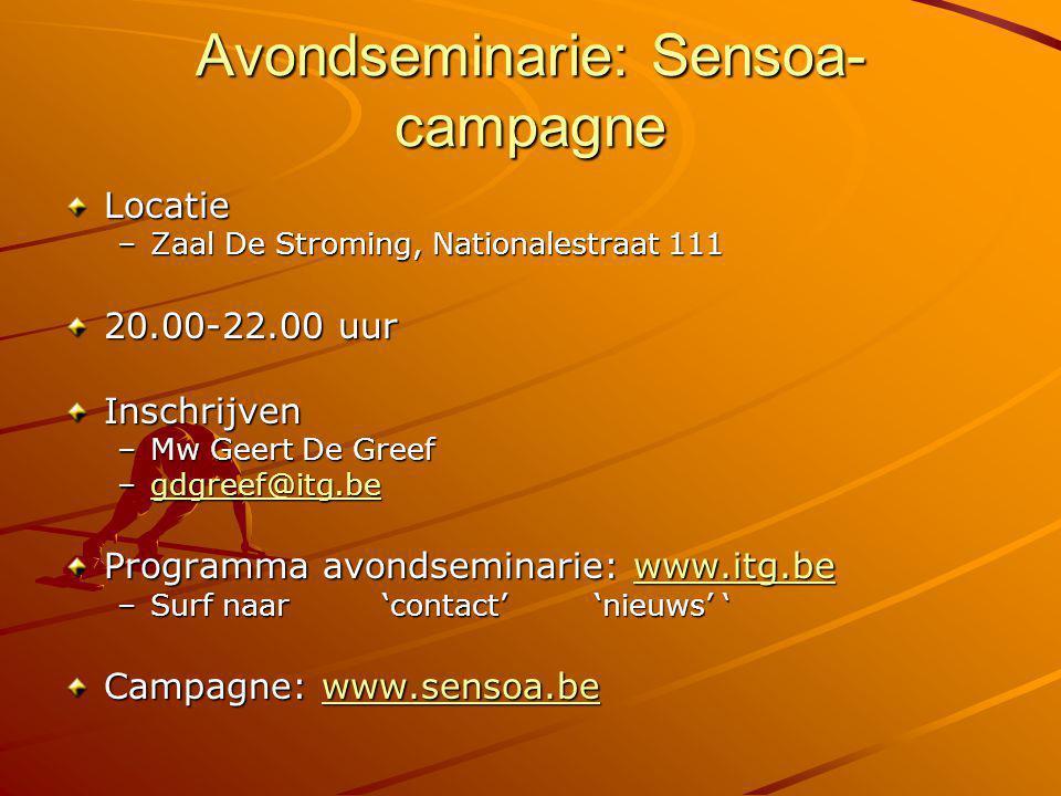 Avondseminarie: Sensoa- campagne Locatie –Zaal De Stroming, Nationalestraat 111 20.00-22.00 uur Inschrijven –Mw Geert De Greef –gdgreef@itg.be gdgreef