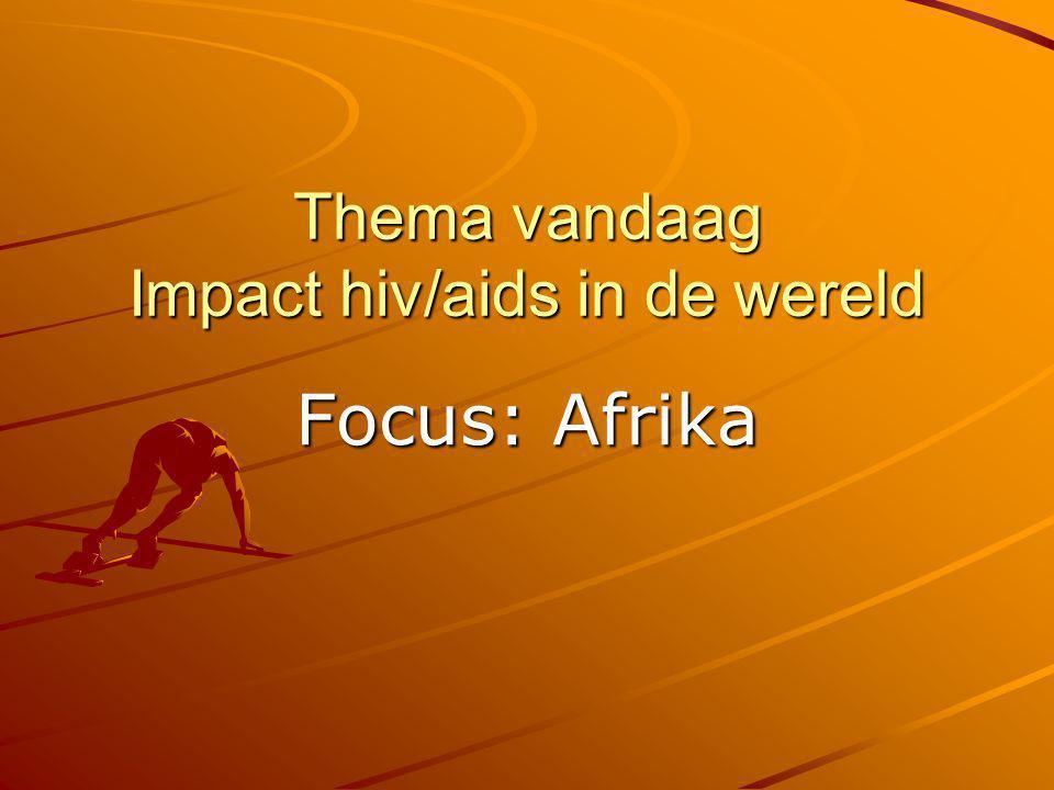 Thema vandaag Impact hiv/aids in de wereld Focus: Afrika