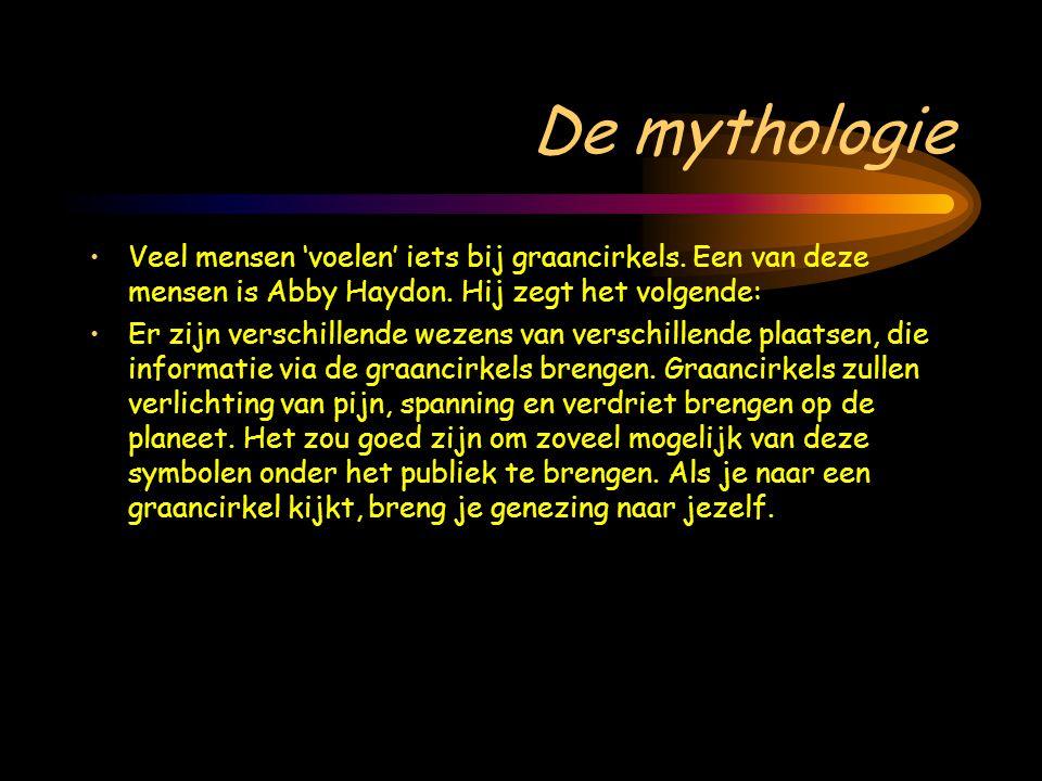 De mythologie •Veel mensen 'voelen' iets bij graancirkels. Een van deze mensen is Abby Haydon. Hij zegt het volgende: •Er zijn verschillende wezens va