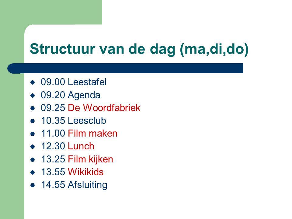 Structuur van de dag (ma,di,do)  09.00 Leestafel  09.20 Agenda  09.25 De Woordfabriek  10.35 Leesclub  11.00 Film maken  12.30 Lunch  13.25 Fil