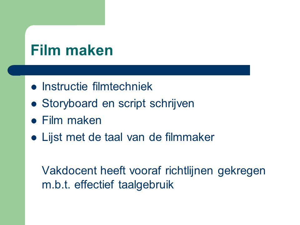 Film maken  Instructie filmtechniek  Storyboard en script schrijven  Film maken  Lijst met de taal van de filmmaker Vakdocent heeft vooraf richtli