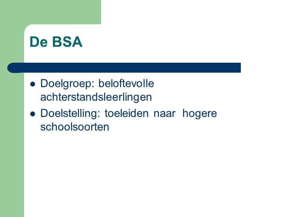 De BSA  Doelgroep: beloftevolle achterstandsleerlingen  Doelstelling: toeleiden naar hogere schoolsoorten