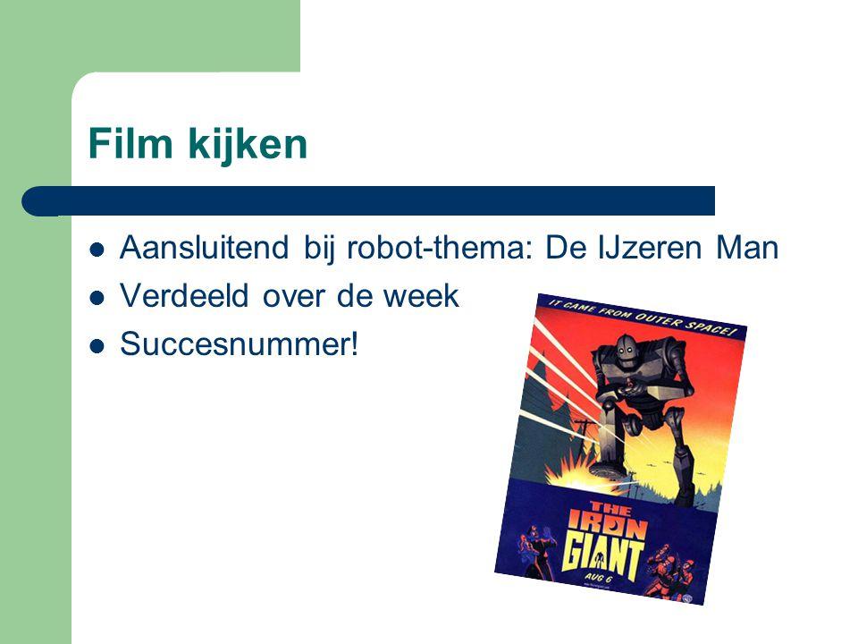 Film kijken  Aansluitend bij robot-thema: De IJzeren Man  Verdeeld over de week  Succesnummer!