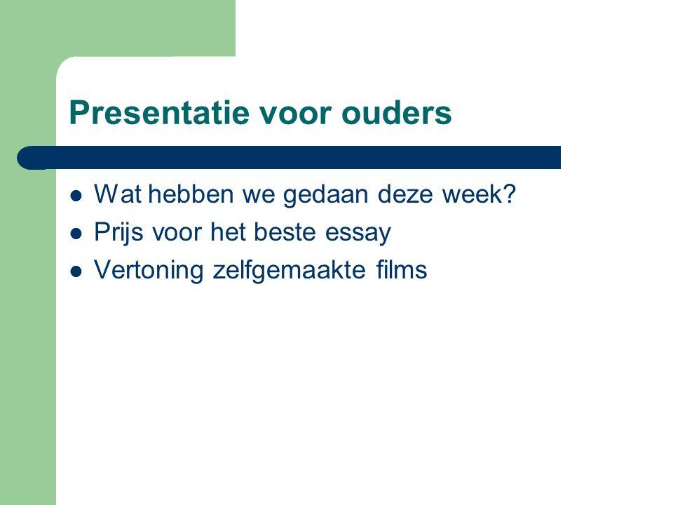 Presentatie voor ouders  Wat hebben we gedaan deze week?  Prijs voor het beste essay  Vertoning zelfgemaakte films