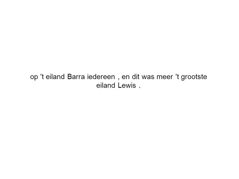 op t eiland Barra iedereen, en dit was meer t grootste eiland Lewis.