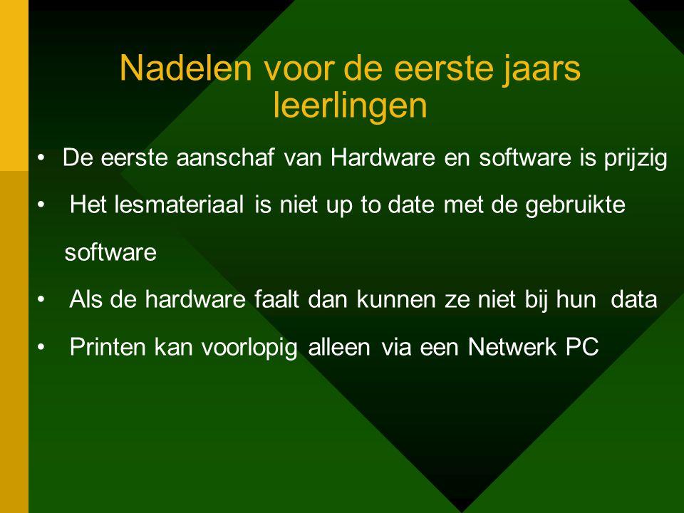 Nadelen voor de eerste jaars leerlingen •De eerste aanschaf van Hardware en software is prijzig • Het lesmateriaal is niet up to date met de gebruikte software • Als de hardware faalt dan kunnen ze niet bij hun data • Printen kan voorlopig alleen via een Netwerk PC