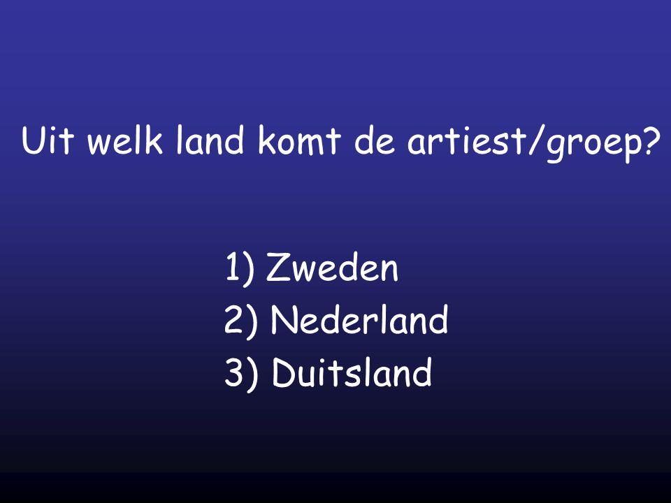 Uit welk land komt de artiest/groep? 1) Zweden 2) Nederland 3) Duitsland