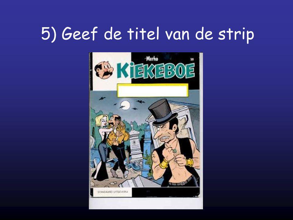 5) Geef de titel van de strip