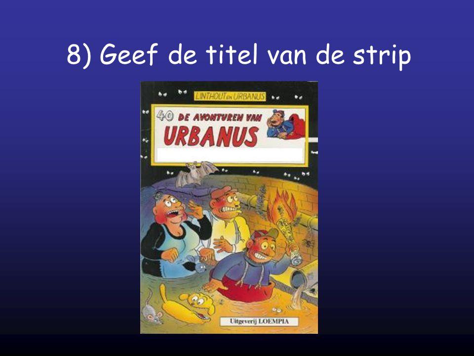 8) Geef de titel van de strip