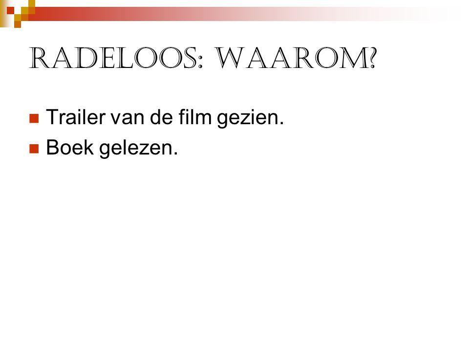 Radeloos: waarom?  Trailer van de film gezien.  Boek gelezen.