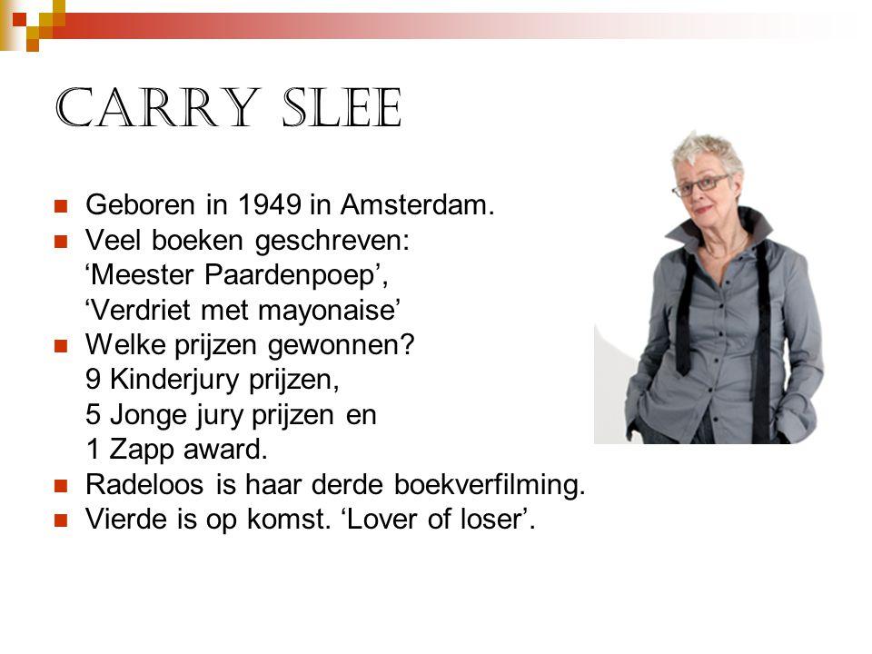 Carry Slee  Geboren in 1949 in Amsterdam.  Veel boeken geschreven: 'Meester Paardenpoep', 'Verdriet met mayonaise'  Welke prijzen gewonnen? 9 Kinde
