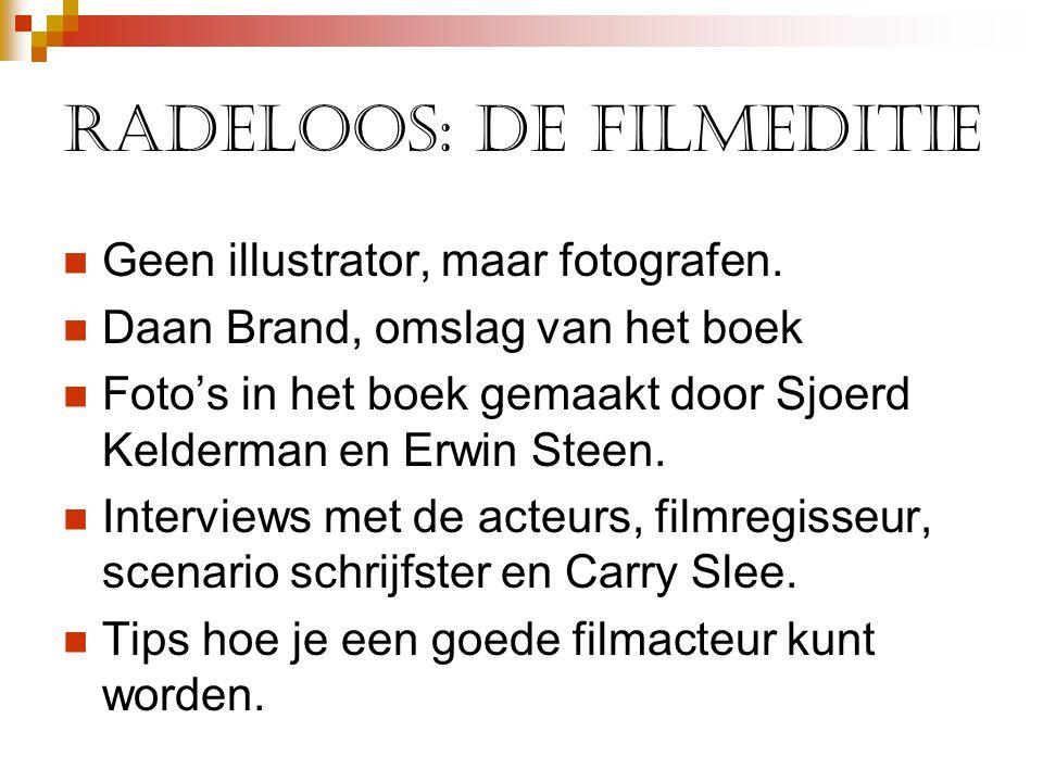 Radeloos: De Filmeditie  Geen illustrator, maar fotografen.  Daan Brand, omslag van het boek  Foto's in het boek gemaakt door Sjoerd Kelderman en E