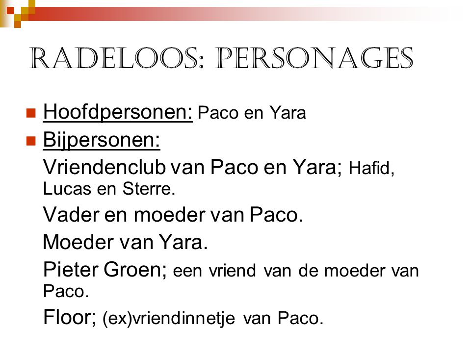 Radeloos: personages  Hoofdpersonen: Paco en Yara  Bijpersonen: Vriendenclub van Paco en Yara; Hafid, Lucas en Sterre. Vader en moeder van Paco. Moe