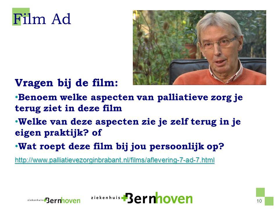 10 Film Ad Vragen bij de film: • Benoem welke aspecten van palliatieve zorg je terug ziet in deze film • Welke van deze aspecten zie je zelf terug in je eigen praktijk.