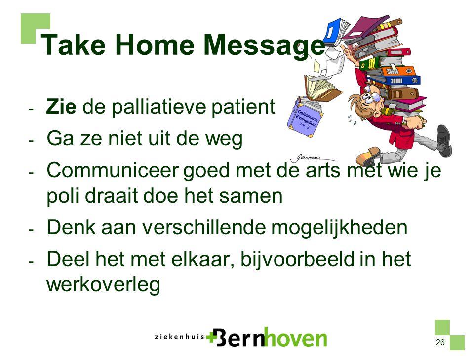 26 Take Home Message - Zie de palliatieve patient - Ga ze niet uit de weg - Communiceer goed met de arts met wie je poli draait doe het samen - Denk aan verschillende mogelijkheden - Deel het met elkaar, bijvoorbeeld in het werkoverleg