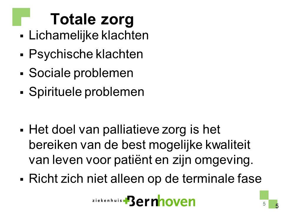 5 Totale zorg  Lichamelijke klachten  Psychische klachten  Sociale problemen  Spirituele problemen  Het doel van palliatieve zorg is het bereiken