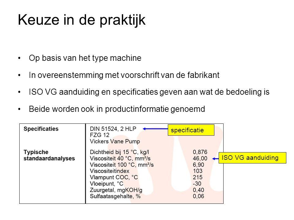 Keuze in de praktijk •Op basis van het type machine •In overeenstemming met voorschrift van de fabrikant •ISO VG aanduiding en specificaties geven aan