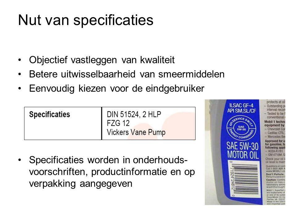 Nut van specificaties •Objectief vastleggen van kwaliteit •Betere uitwisselbaarheid van smeermiddelen •Eenvoudig kiezen voor de eindgebruiker •Specificaties worden in onderhouds- voorschriften, productinformatie en op verpakking aangegeven