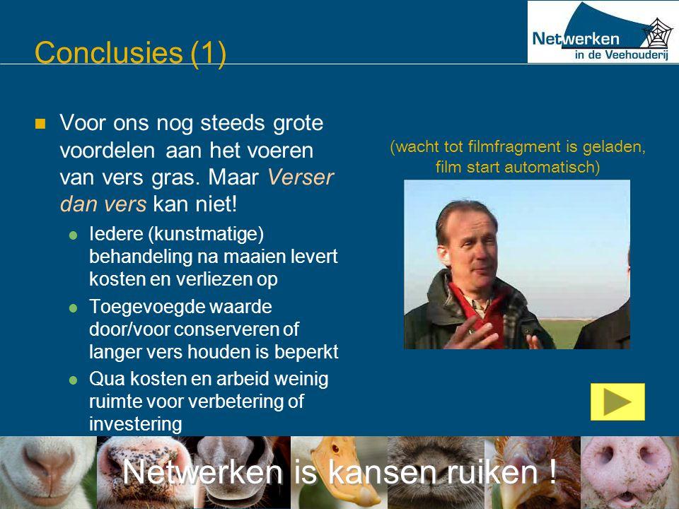 Netwerken is kansen ruiken ! Conclusies (1)  Voor ons nog steeds grote voordelen aan het voeren van vers gras. Maar Verser dan vers kan niet!  Ieder