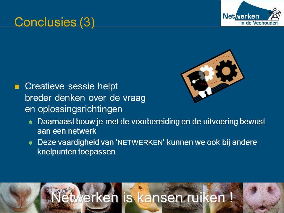 Netwerken is kansen ruiken ! Conclusies (3)  Creatieve sessie helpt breder denken over de vraag en oplossingsrichtingen  Daarnaast bouw je met de vo