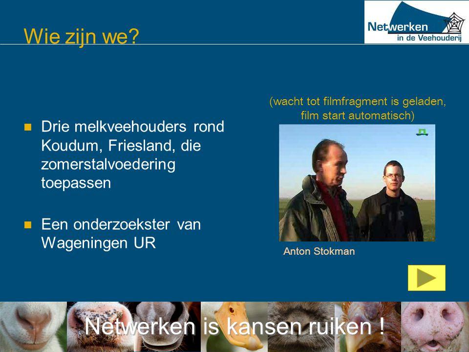 Netwerken is kansen ruiken ! Wie zijn we?  Drie melkveehouders rond Koudum, Friesland, die zomerstalvoedering toepassen  Een onderzoekster van Wagen