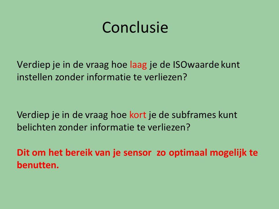 Conclusie V erdiep je in de vraag hoe laag je de ISOwaarde kunt instellen zonder informatie te verliezen? Verdiep je in de vraag hoe kort je de subfra