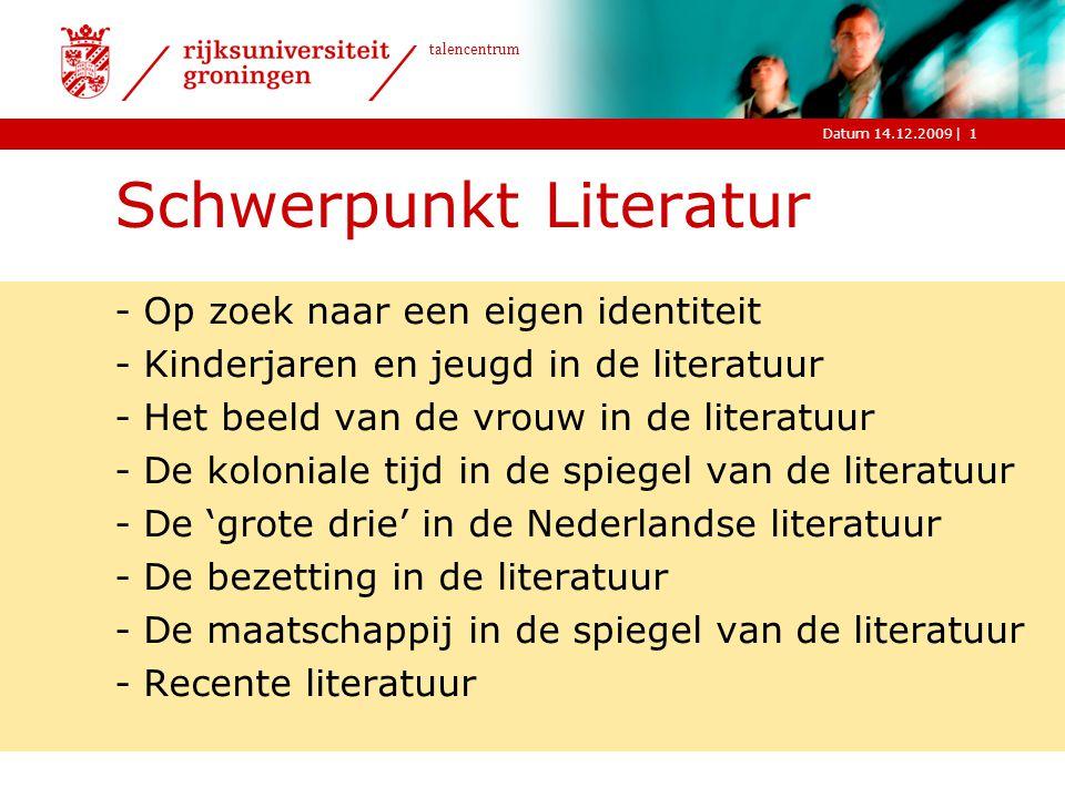|Datum 14.12.2009 talencentrum 1 Schwerpunkt Literatur -Op zoek naar een eigen identiteit -Kinderjaren en jeugd in de literatuur -Het beeld van de vro