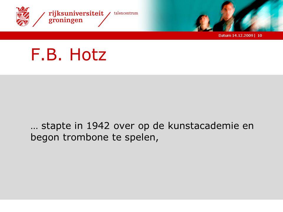 |Datum 14.12.2009 talencentrum 10 F.B. Hotz … stapte in 1942 over op de kunstacademie en begon trombone te spelen,