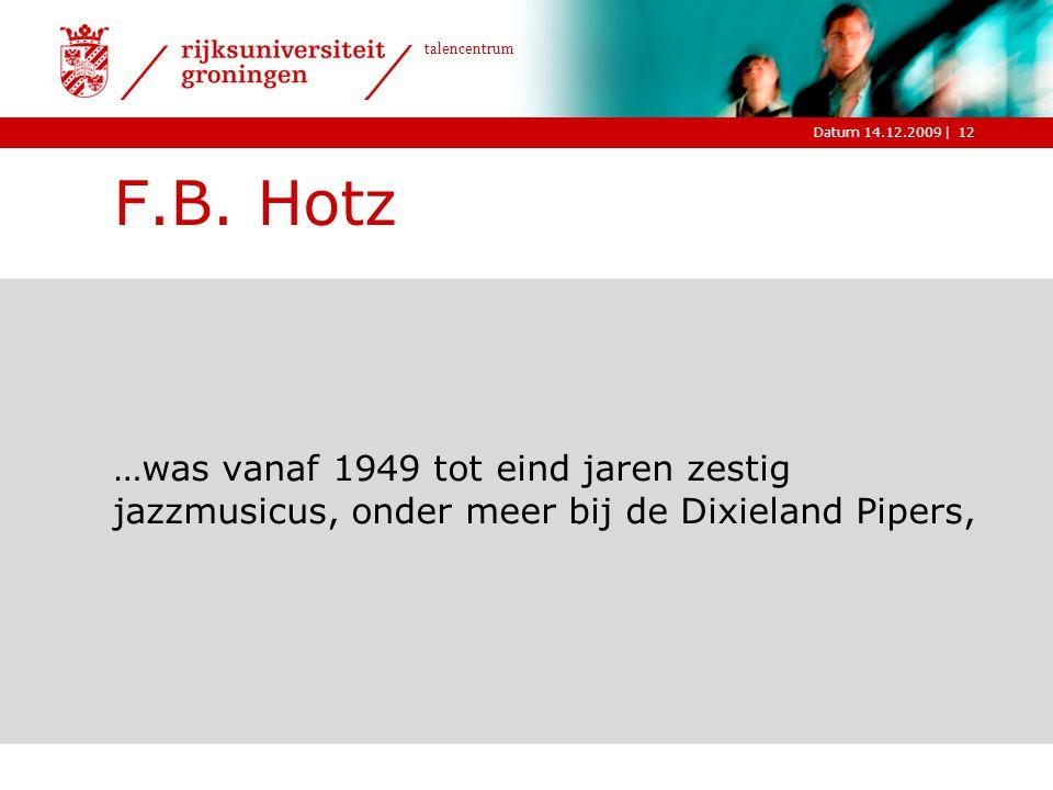 |Datum 14.12.2009 talencentrum 12 F.B. Hotz …was vanaf 1949 tot eind jaren zestig jazzmusicus, onder meer bij de Dixieland Pipers,