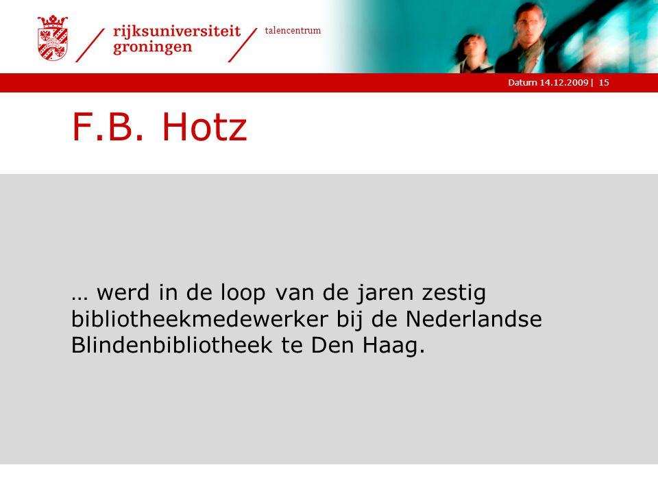 |Datum 14.12.2009 talencentrum 15 F.B. Hotz … werd in de loop van de jaren zestig bibliotheekmedewerker bij de Nederlandse Blindenbibliotheek te Den H