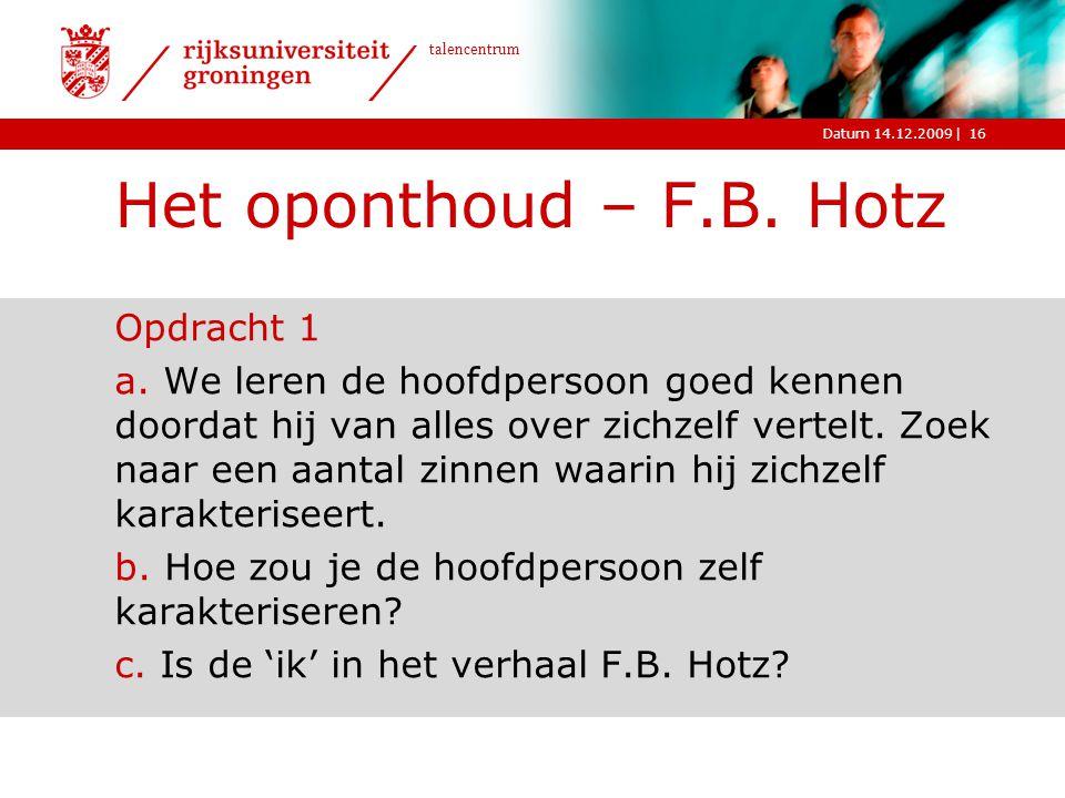 |Datum 14.12.2009 talencentrum Het oponthoud – F.B. Hotz Opdracht 1 a. We leren de hoofdpersoon goed kennen doordat hij van alles over zichzelf vertel