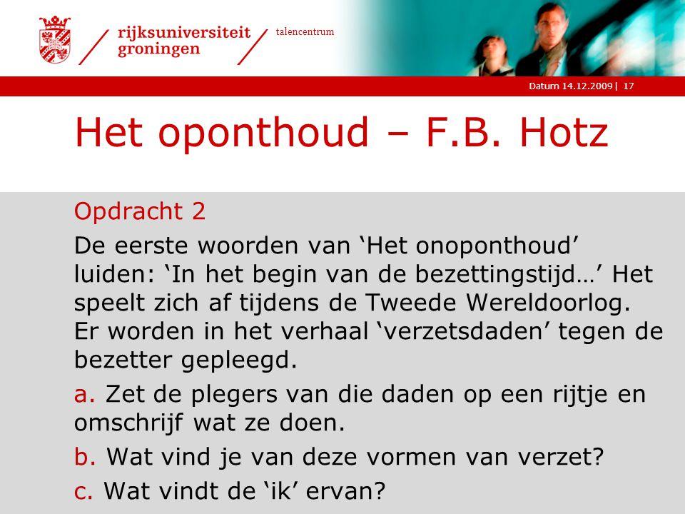 |Datum 14.12.2009 talencentrum Het oponthoud – F.B. Hotz Opdracht 2 De eerste woorden van 'Het onoponthoud' luiden: 'In het begin van de bezettingstij