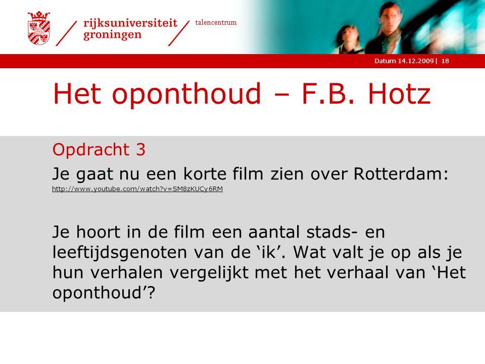 |Datum 14.12.2009 talencentrum Het oponthoud – F.B. Hotz Opdracht 3 Je gaat nu een korte film zien over Rotterdam: http://www.youtube.com/watch?v=SM8z