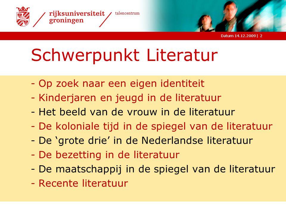 |Datum 14.12.2009 talencentrum 2 Schwerpunkt Literatur -Op zoek naar een eigen identiteit -Kinderjaren en jeugd in de literatuur -Het beeld van de vro