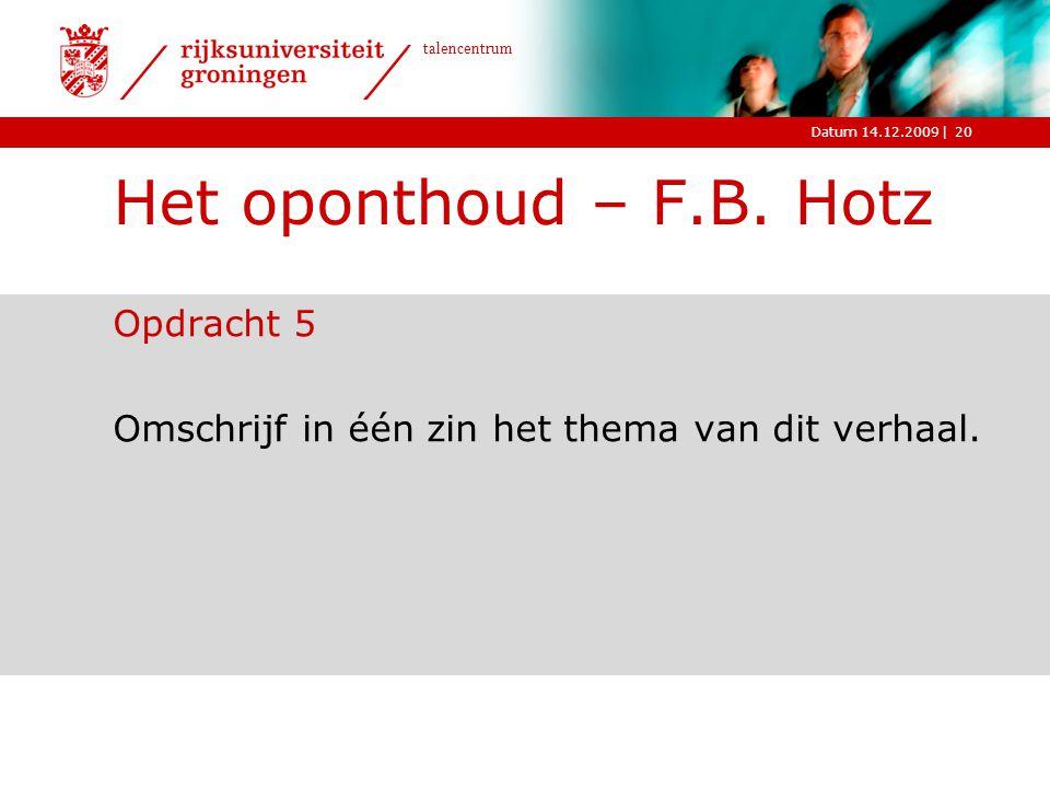 |Datum 14.12.2009 talencentrum Het oponthoud – F.B. Hotz Opdracht 5 Omschrijf in één zin het thema van dit verhaal. 20