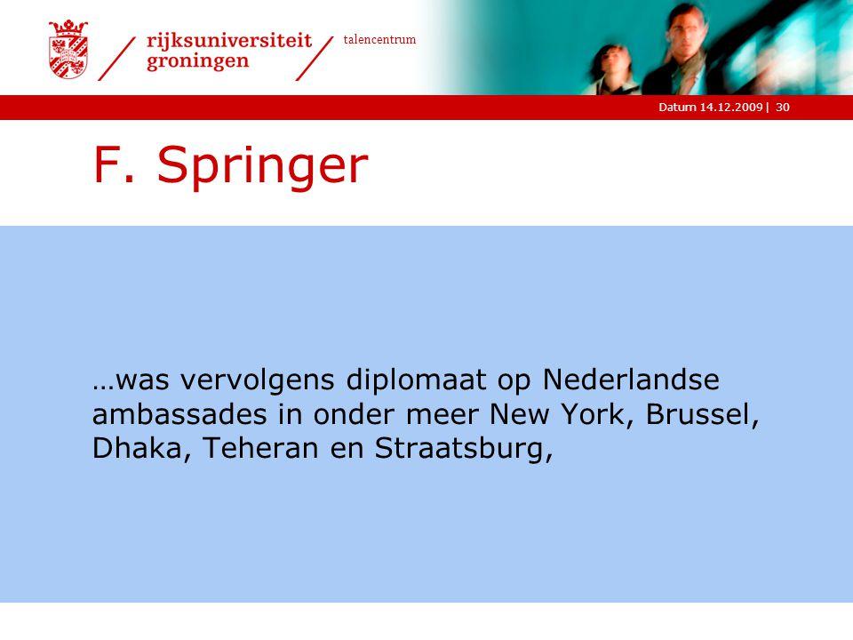 |Datum 14.12.2009 talencentrum 30 F. Springer …was vervolgens diplomaat op Nederlandse ambassades in onder meer New York, Brussel, Dhaka, Teheran en S