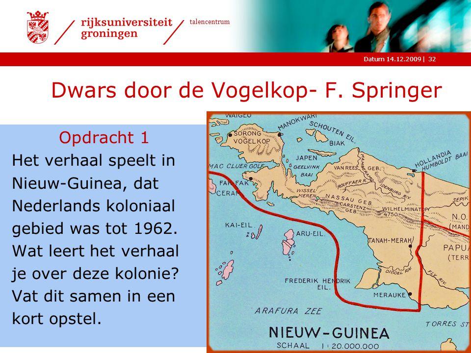 |Datum 14.12.2009 talencentrum 32 Dwars door de Vogelkop- F. Springer Opdracht 1 Het verhaal speelt in Nieuw-Guinea, dat Nederlands koloniaal gebied w