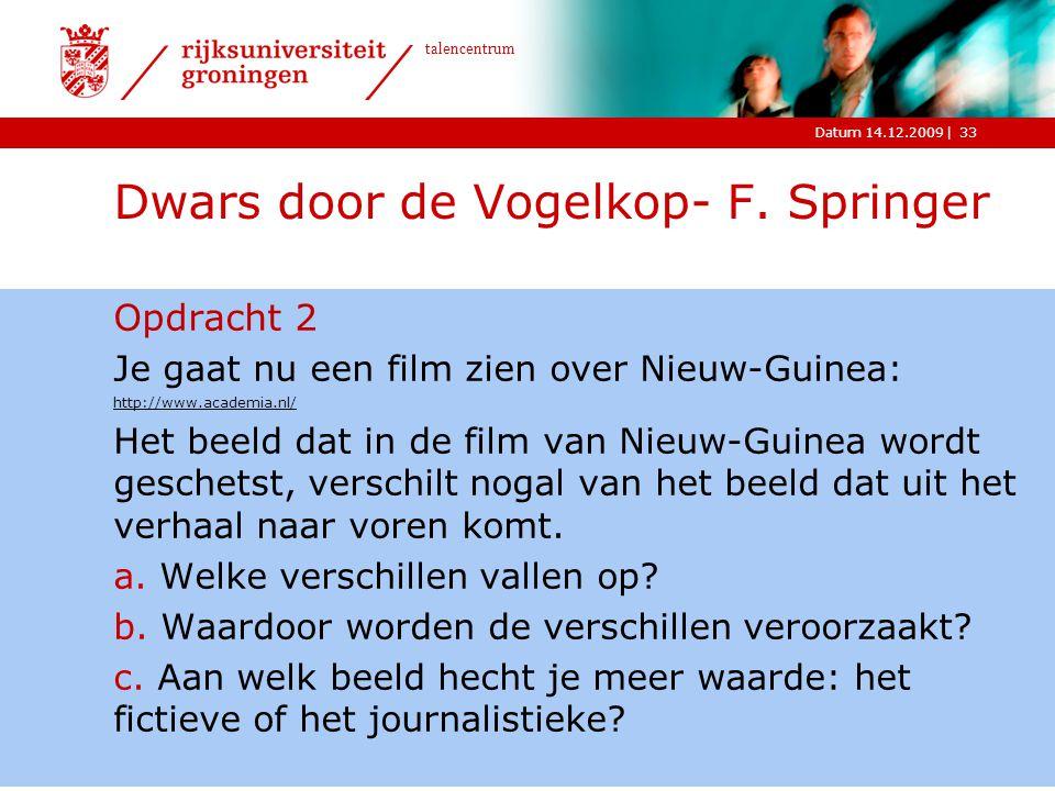 |Datum 14.12.2009 talencentrum 33 Dwars door de Vogelkop- F. Springer Opdracht 2 Je gaat nu een film zien over Nieuw-Guinea: http://www.academia.nl/ H