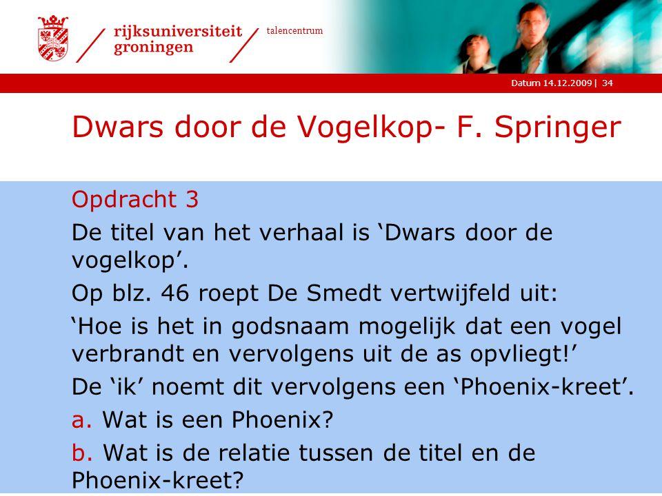 |Datum 14.12.2009 talencentrum 34 Dwars door de Vogelkop- F. Springer Opdracht 3 De titel van het verhaal is 'Dwars door de vogelkop'. Op blz. 46 roep