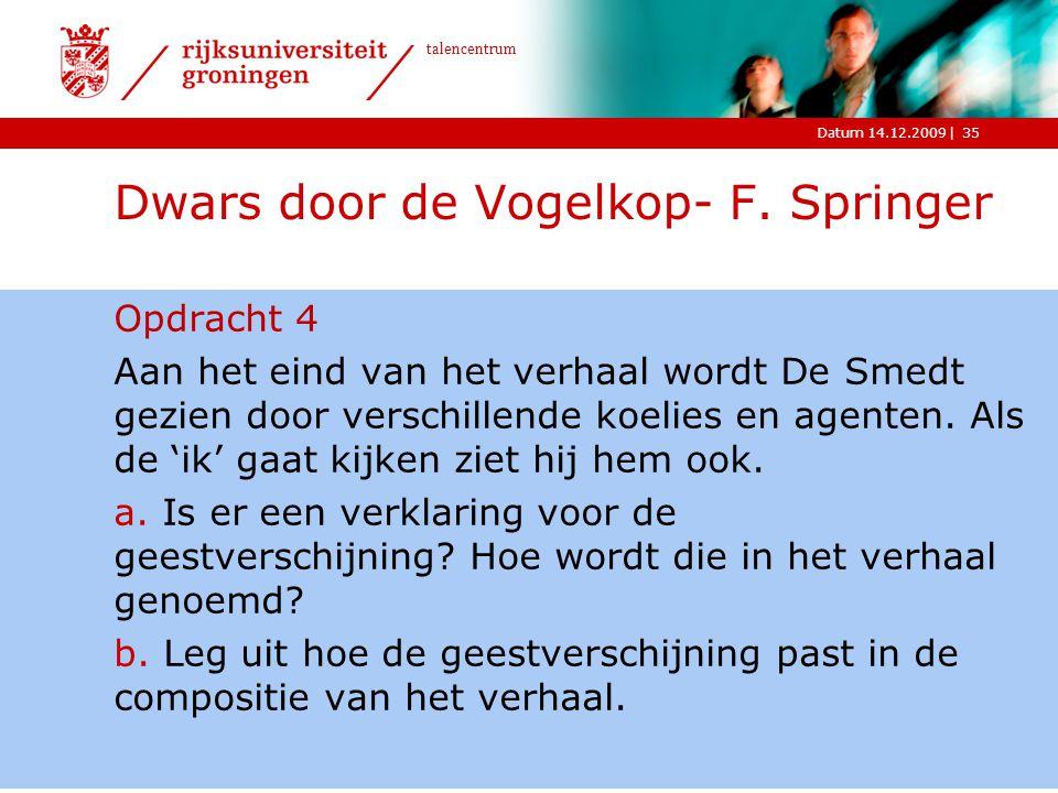 |Datum 14.12.2009 talencentrum 35 Dwars door de Vogelkop- F. Springer Opdracht 4 Aan het eind van het verhaal wordt De Smedt gezien door verschillende