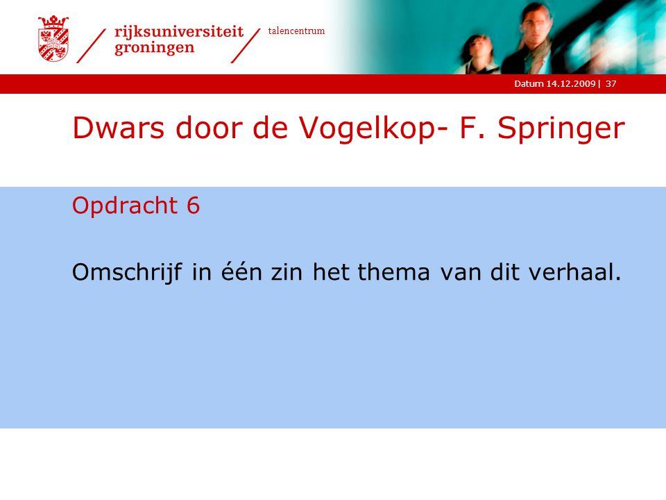 |Datum 14.12.2009 talencentrum Dwars door de Vogelkop- F. Springer Opdracht 6 Omschrijf in één zin het thema van dit verhaal. 37