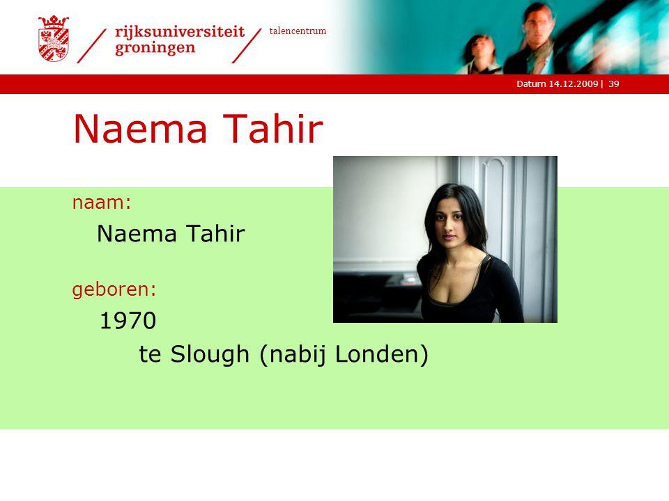 |Datum 14.12.2009 talencentrum Naema Tahir naam: Naema Tahir geboren: 1970 te Slough (nabij Londen) 39