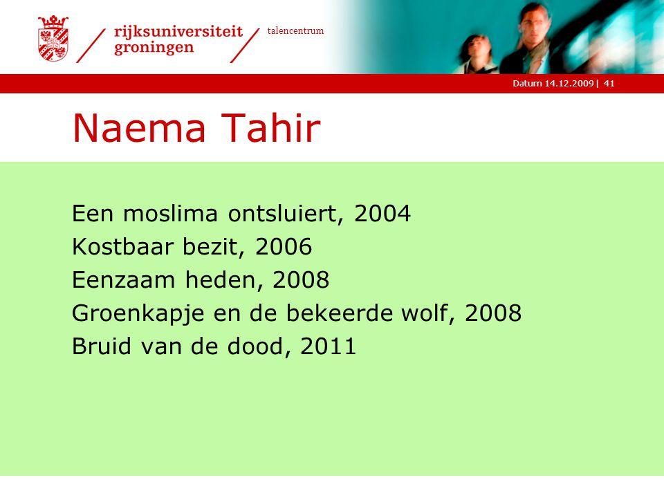 |Datum 14.12.2009 talencentrum Naema Tahir Een moslima ontsluiert, 2004 Kostbaar bezit, 2006 Eenzaam heden, 2008 Groenkapje en de bekeerde wolf, 2008